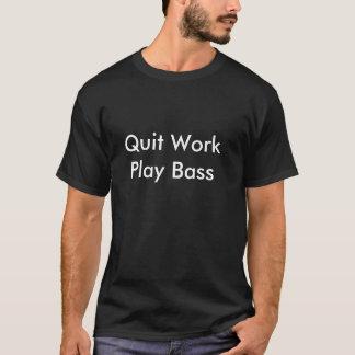 Quit Work Play Bass  T Shirt