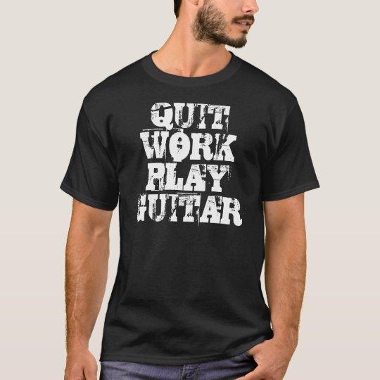 QUIT WORK PLAY GUITAR T-Shirt