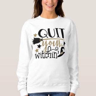 Quit your witchin' womens Halloween word art Sweatshirt