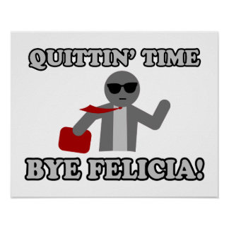 Quittin Time Bye Felicia Poster