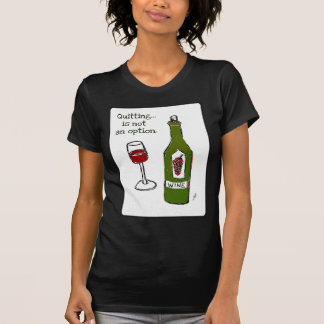 Quitting is not an option, Red Wine Print by jill T Shirts