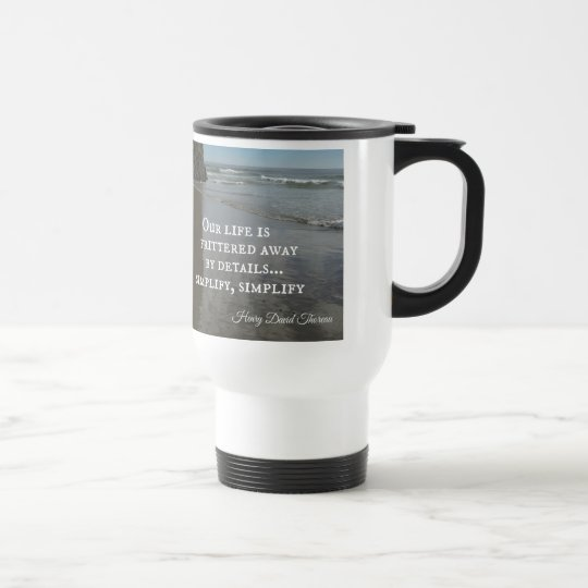 Quote about simplifing life. travel mug