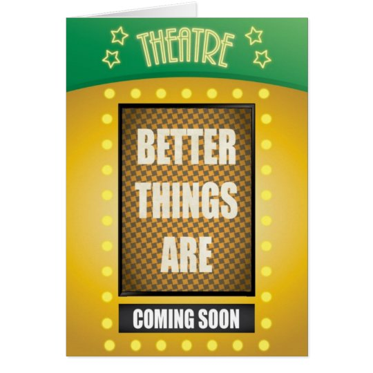 Quote: Better Things are Coming Soon with Theatre Card