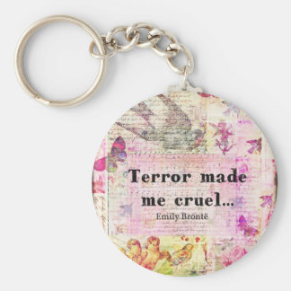 Quote by Emily Bronte - Terror made me cruel Key Chains