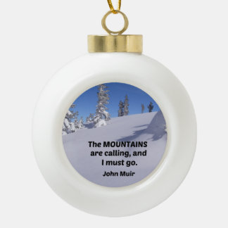 Quote by John Muir: The mountains are calling Ceramic Ball Christmas Ornament
