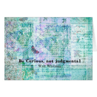 Quote by Walt Whitman - Be curious, not judgmental Greeting Card