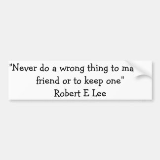 "Quote from Robert E Lee, ""Never do a wrong thing t Bumper Sticker"