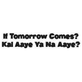 "Quote ""If Tomorrow Comes"" ""Kal Aaye Ya Na Aaye"" Polo"