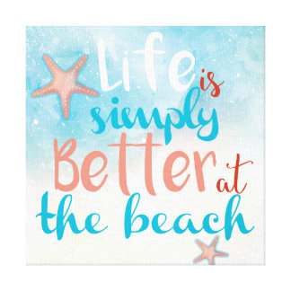 Quote: Life Is Simply Better At The Beach Canvas Print