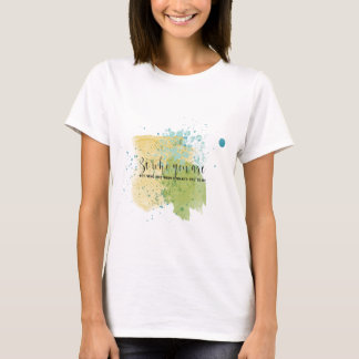 Quote Paint Splatter Be Who You Are Encourage T-Shirt