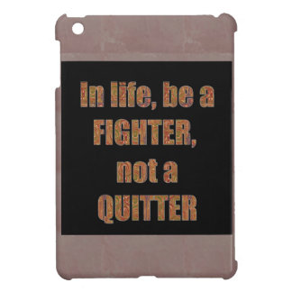 QUOTE Wisdom In life be a FIGHTER not a quitter iPad Mini Covers