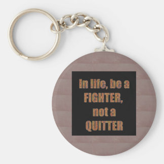 QUOTE Wisdom In life be a FIGHTER not a quitter Key Ring