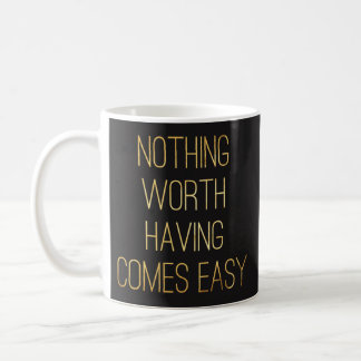 Quoteable Mugs - Nothing Worth Having.. -