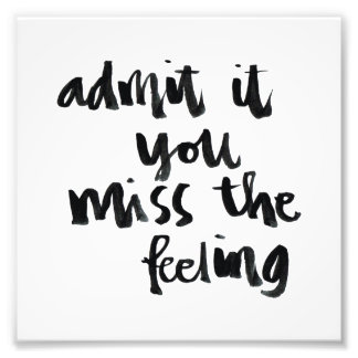 Quotes About Life: Admit it you miss the feeling Photograph