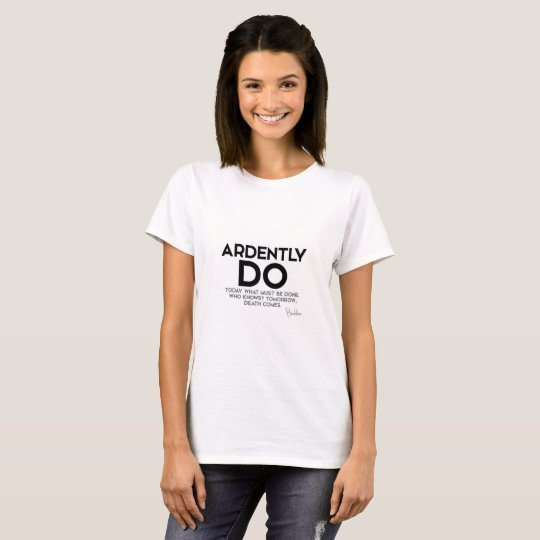 QUOTES: Buddha: Ardently do today T-Shirt