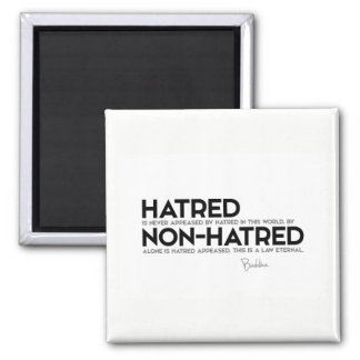 QUOTES: Buddha: Hatred, non-hatred Square Magnet