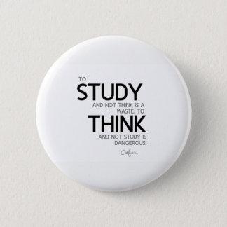 QUOTES: Confucius: To study, to think 6 Cm Round Badge