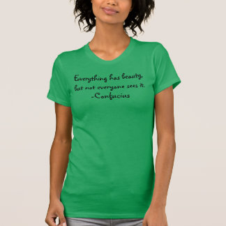 Quotes: Everything has beauty-Confucius T-Shirt