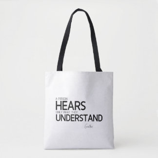 QUOTES: Goethe: Hears, understand Tote Bag
