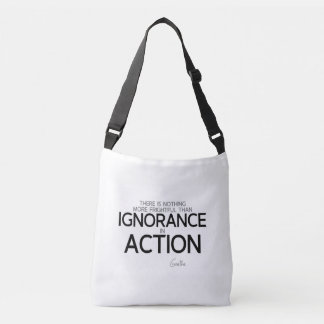 QUOTES: Goethe: Ignorance in action Crossbody Bag