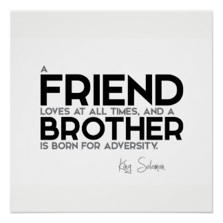 QUOTES: King Solomon: A friend loves at all times