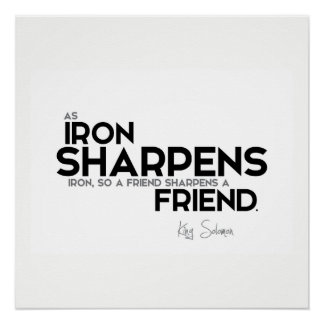 QUOTES: King Solomon: A friend sharpens a friend Poster