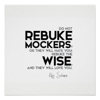 QUOTES: King Solomon: Rebuke the wise Poster
