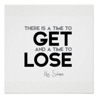QUOTES: King Solomon: Time to get, time to lose
