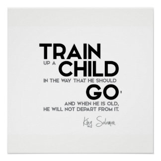 QUOTES: King Solomon: Train up a child Poster