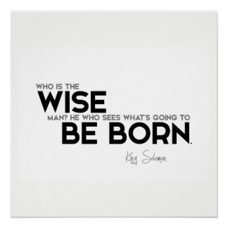 QUOTES: King Solomon: Who is the wise man?