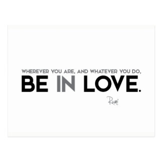 QUOTES: Rumi: Be in love Postcard