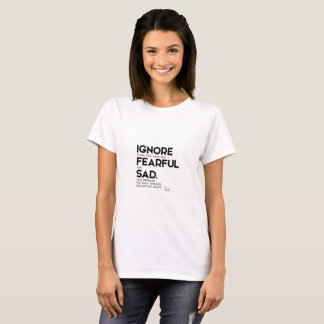 QUOTES: Rumi: Ignore fearful and sad T-Shirt