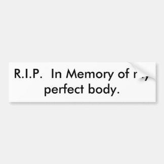 R.I.P.  In Memory of my perfect body. Bumper Sticker