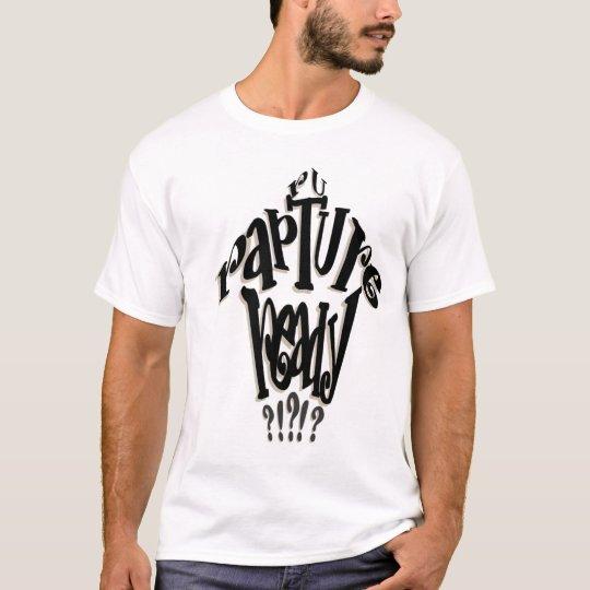 R U Rapture Ready? T-Shirt