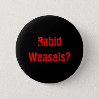Rabid Weasels? 6 Cm Round Badge