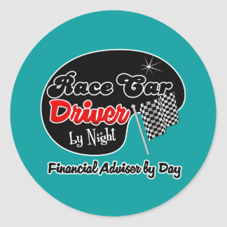 Race Car Driver by Night Financial Adviser by Day Round Sticker