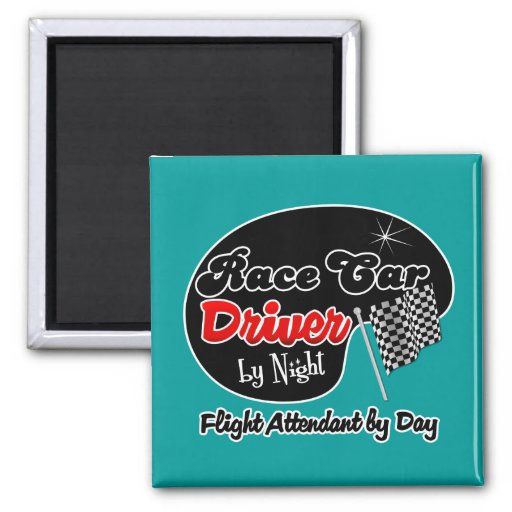 Race Car Driver by Night Flight Attendant by Day Refrigerator Magnets