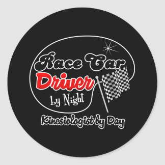 Race Car Driver by Night Kinesiologist by Day Round Sticker