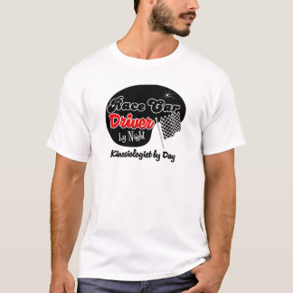 Race Car Driver by Night Kinesiologist by Day T-Shirt