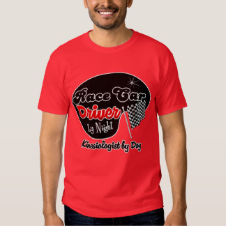 Race Car Driver by Night Kinesiologist by Day T Shirt