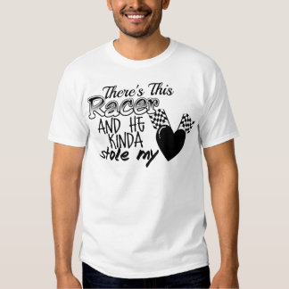 Racer Stole My Heart T Shirts