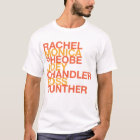Rachel Monica Pheobe Joey Chandler Ross T-Shirt