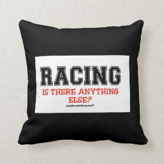 Racing Anything Else?  pillow Cushion