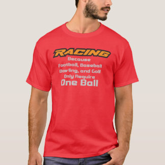 RACING - Because FOOTBALL only needs one ball T-Shirt
