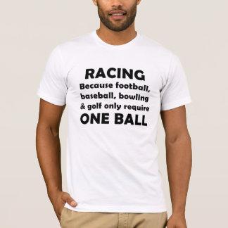 Racing requires balls T-Shirt