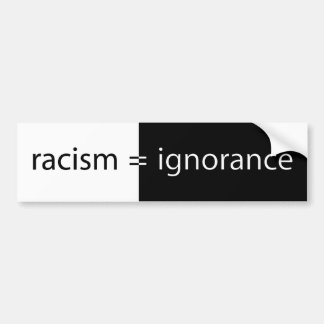 Racism equals Ignorance Bumper Sticker
