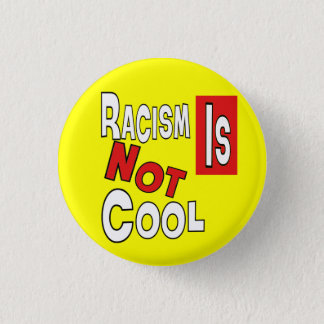 RACISM IS NOT COOL 3 CM ROUND BADGE