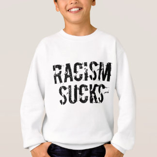 Racism Sucks - Anti Bigot Racist Sweatshirt