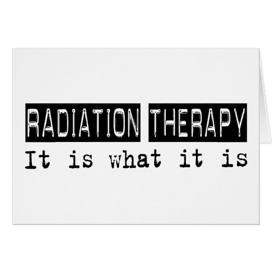 Radiation Therapy It Is Card