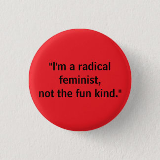 Radical feminist, not fun kind 3 cm round badge